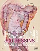 Rodin 300 dessins 1890-1917. La saisie du…