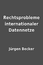 Rechtsprobleme internationaler Datennetze by…