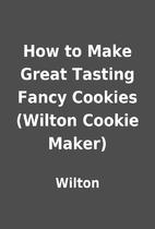 How to Make Great Tasting Fancy Cookies…