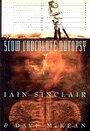 SLOW CHOCOLATE AUTOPSY - Iain Sinclair