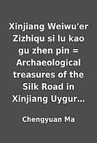Xinjiang Weiwu'er Zizhiqu si lu kao gu…