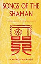 Songs Of The Shaman by Boudewijn Walraven