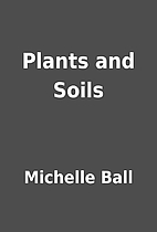 Plants and Soils by Michelle Ball