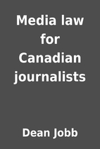 Media law for Canadian journalists by Dean…