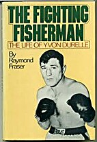 The Fighting Fisherman: The Life of Yvon…