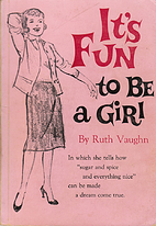 It's fun to be a girl by Ruth Vaughn