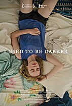 I Used To Be Darker by matt porterfield