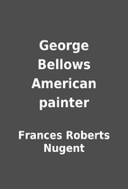 George Bellows American painter by Frances…