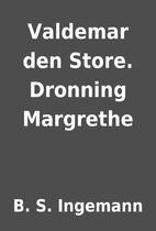 Valdemar den Store. Dronning Margrethe by B.…