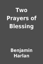 Two Prayers of Blessing by Benjamin Harlan