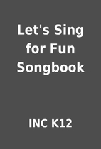 Let's Sing for Fun Songbook by INC K12