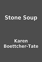 Stone Soup by Karen Boettcher-Tate