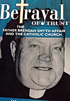 Betrayal of Trust: The Father Brendan Smyth…