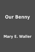 Our Benny by Mary E. Waller