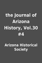 the Journal of Arizona History, Vol.30 #4 by…