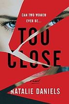 Too Close by Natalie Daniels