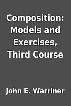 Composition: Models and Exercises, Third…