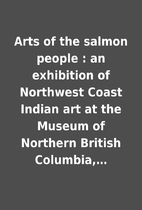 Arts of the salmon people : an exhibition of…