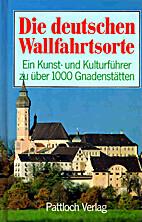 Die deutschen Wallfahrtsorte : Ein Kunst-…