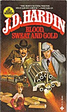 Blood, Sweat and Gold by J. D. Hardin