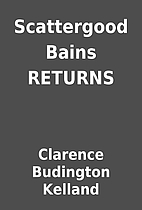 Scattergood Bains RETURNS by Clarence…