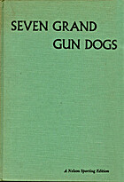 Seven Grand Gun Dogs by Ray P. Holland