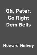 Oh, Peter, Go Right Dem Bells by Howard…