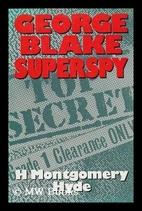 George Blake: Superspy by H. Montgomery Hyde