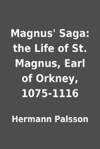 Magnus' Saga: the Life of St. Magnus, Earl…