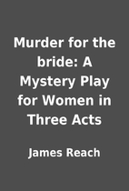 Murder for the bride: A Mystery Play for…