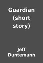 Guardian (short story) by Jeff Duntemann