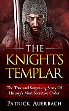 The Knights Templar: The True and Surprising…