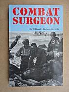 Combat Surgeon: World War II Memoirs of a…