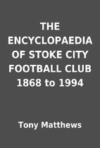 THE ENCYCLOPAEDIA OF STOKE CITY FOOTBALL…