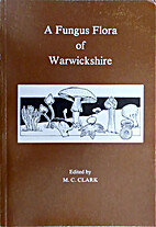 A Fungus Flora of Warwickshire. by M.C.…