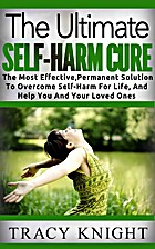 Self Harm: The Ultimate Self Harm Cure: The…