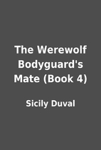 The Werewolf Bodyguard's Mate (Book 4) by…