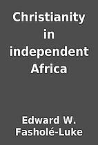 Christianity in independent Africa by Edward…