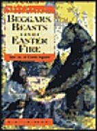 Beggars, Beasts & Easter Fire: Stories of…