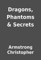 Dragons, Phantoms & Secrets by Armstrong…