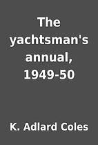 The yachtsman's annual, 1949-50 by K. Adlard…
