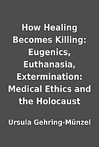 How Healing Becomes Killing: Eugenics,…