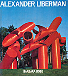Alexander Liberman by Barbara Rose