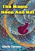The Magic Hoop and Hat by Chris Turner