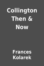 Collington Then & Now by Frances Kolarek