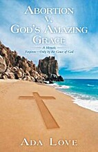 Abortion v. God's amazing grace: A memoir by…