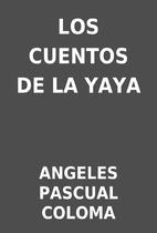 LOS CUENTOS DE LA YAYA by ANGELES PASCUAL…