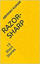 Razor-Sharp: 13 Short Stories by Abhinav…