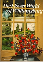 The Flower World of Williamsburg by Joan…