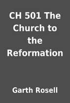 CH 501 The Church to the Reformation by…
